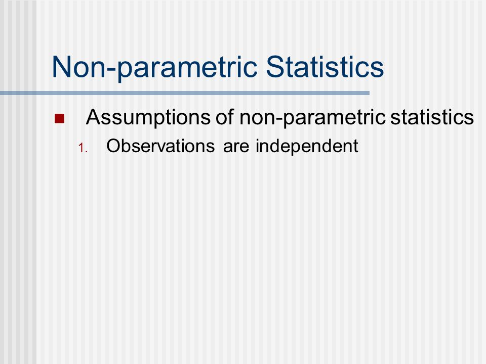 Non-parametric Statistics Assumptions of non-parametric statistics 1. Observations are independent