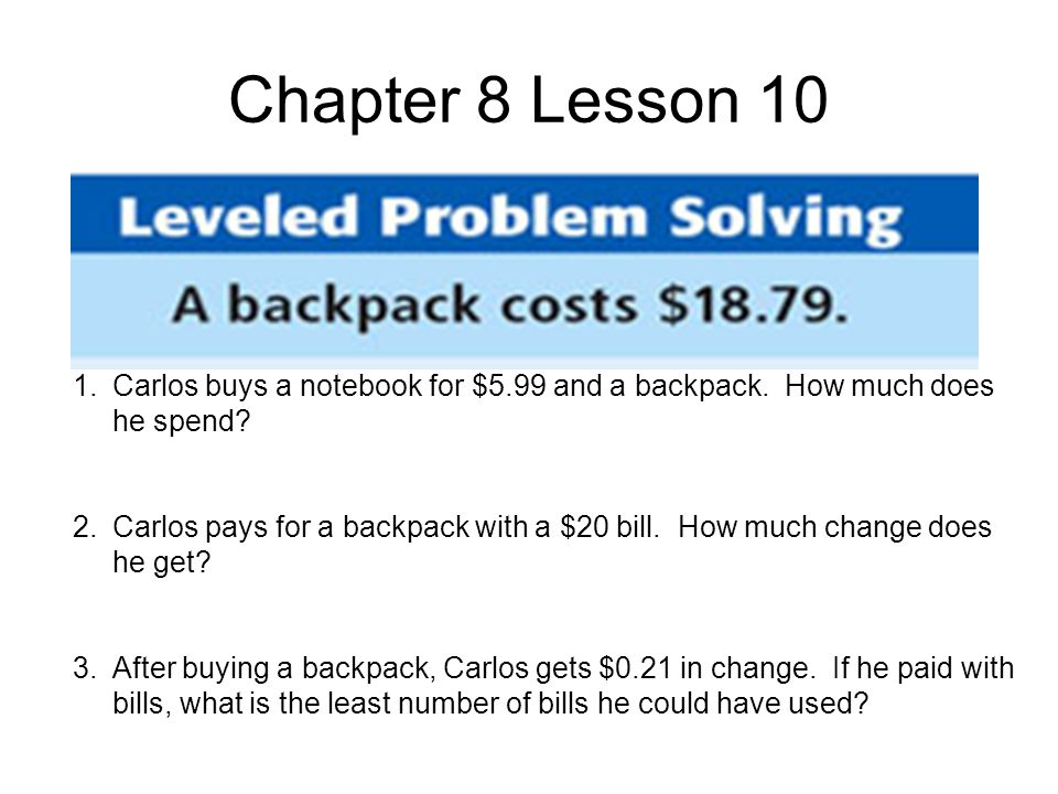 Chapter 8 Lesson 10 1.Carlos buys a notebook for $5.99 and a backpack.
