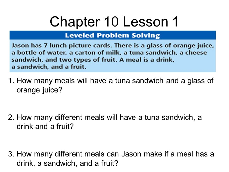Chapter 10 Lesson 1 1.How many meals will have a tuna sandwich and a glass of orange juice.