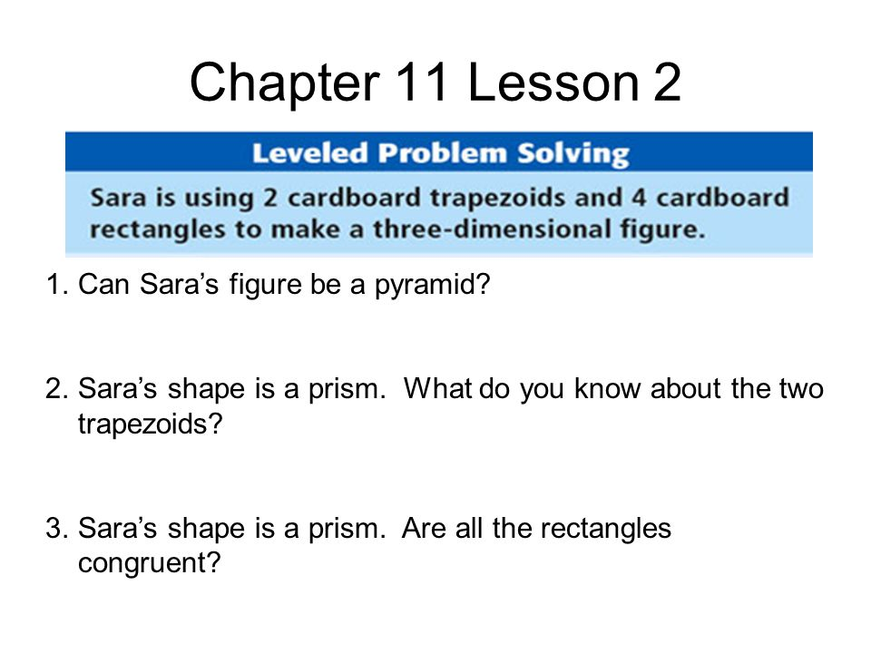 Chapter 11 Lesson 2 1.Can Sara's figure be a pyramid.