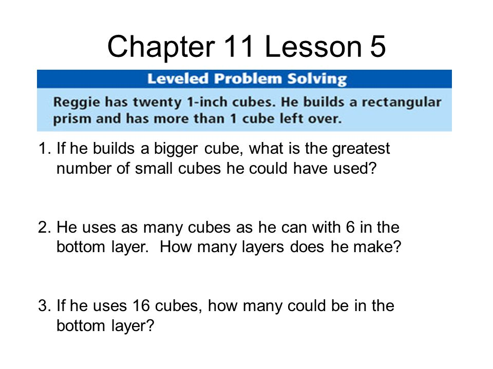 Chapter 11 Lesson 5 1.If he builds a bigger cube, what is the greatest number of small cubes he could have used.