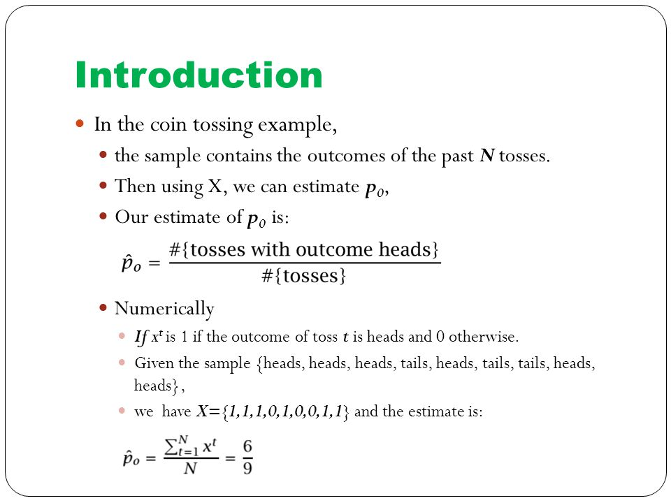 Introduction In the coin tossing example, the sample contains the outcomes of the past N tosses.