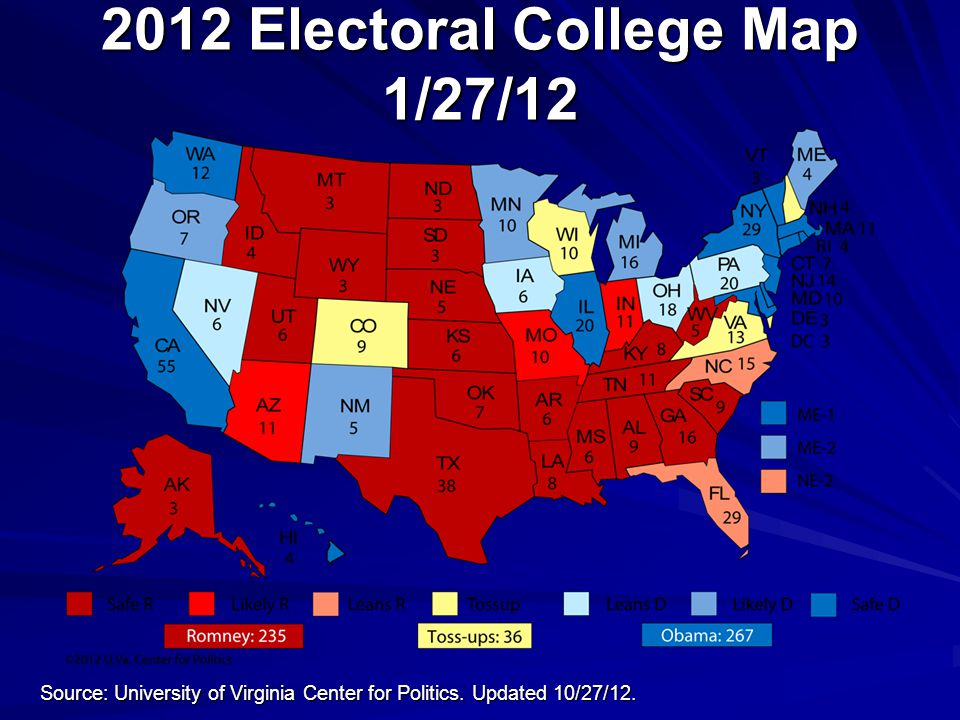 2012 Electoral College Map 1/27/12 Source: University of Virginia Center for Politics.