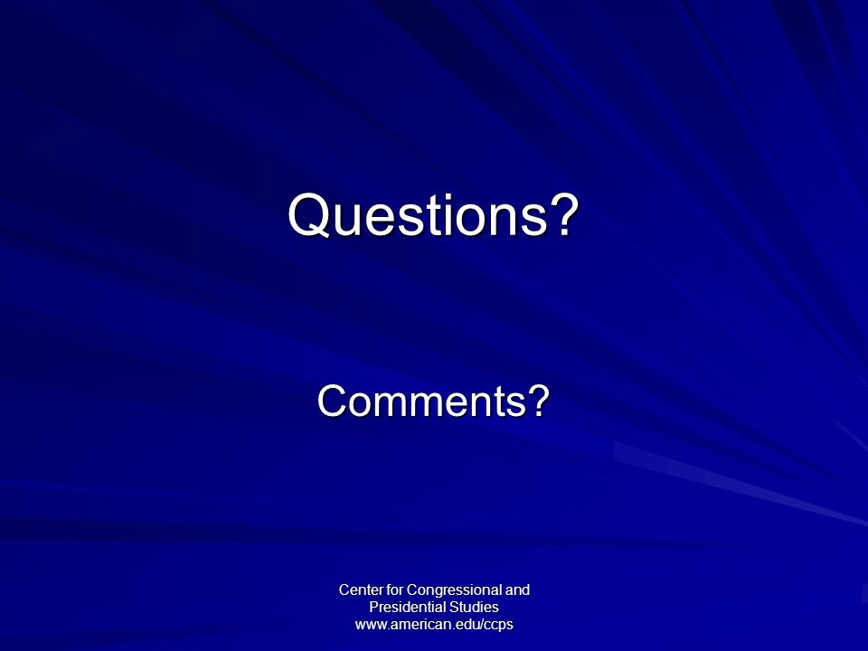 Questions? Comments? Center for Congressional and Presidential Studies www.american.edu/ccps