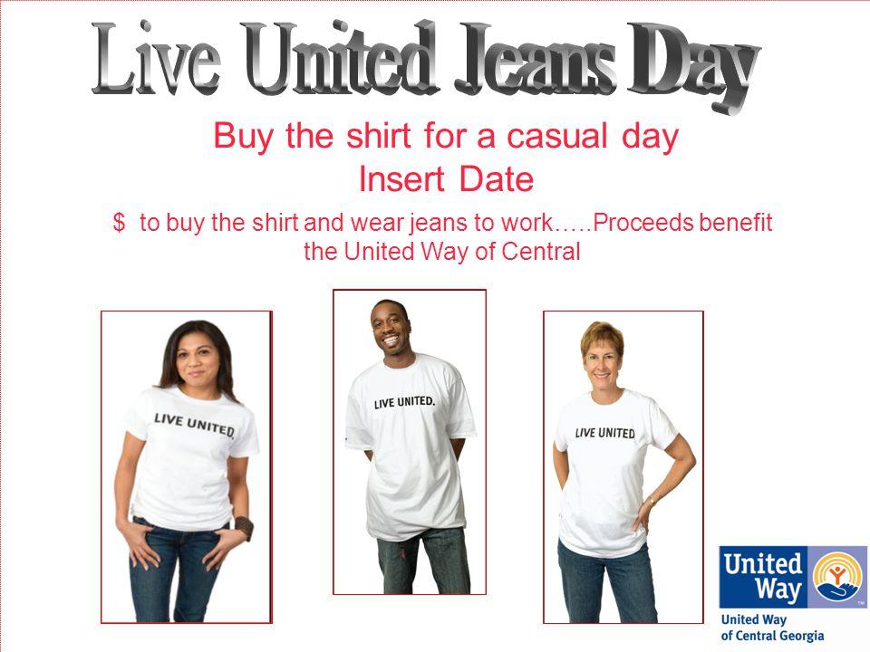 Buy the shirt for a casual day Insert Date $ to buy the shirt and wear jeans to work…..Proceeds benefit the United Way of Central