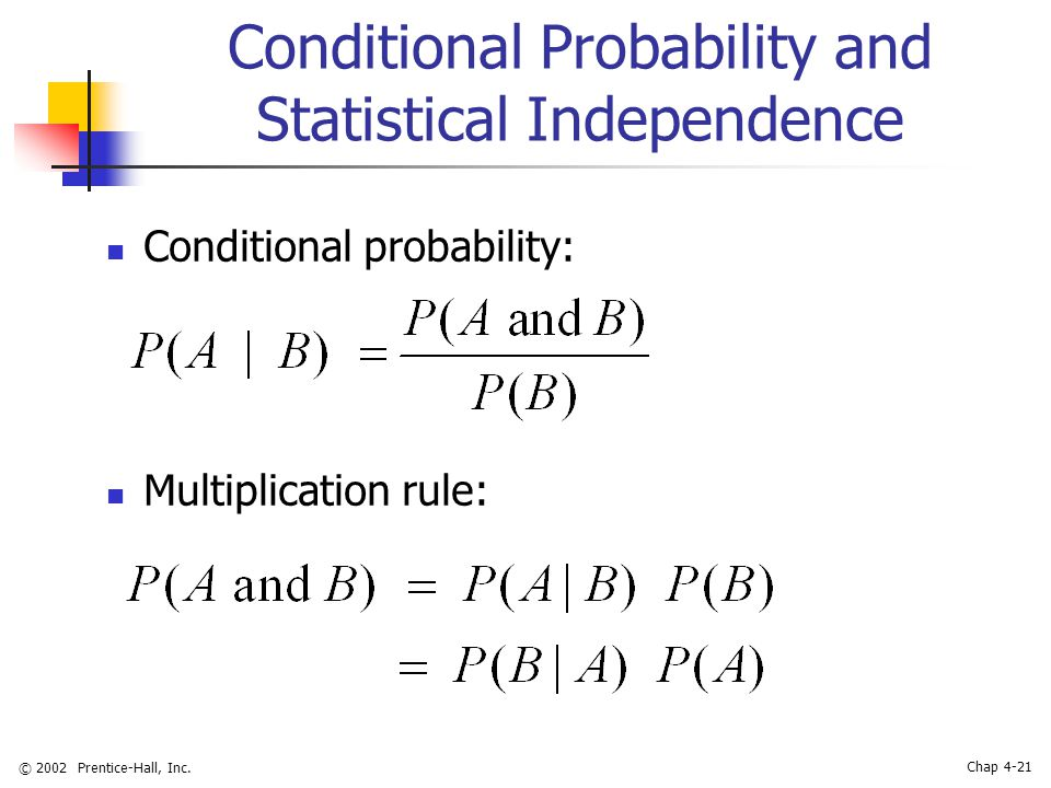 © 2002 Prentice-Hall, Inc. Chap 4-21 Conditional Probability and Statistical Independence Conditional probability: Multiplication rule: