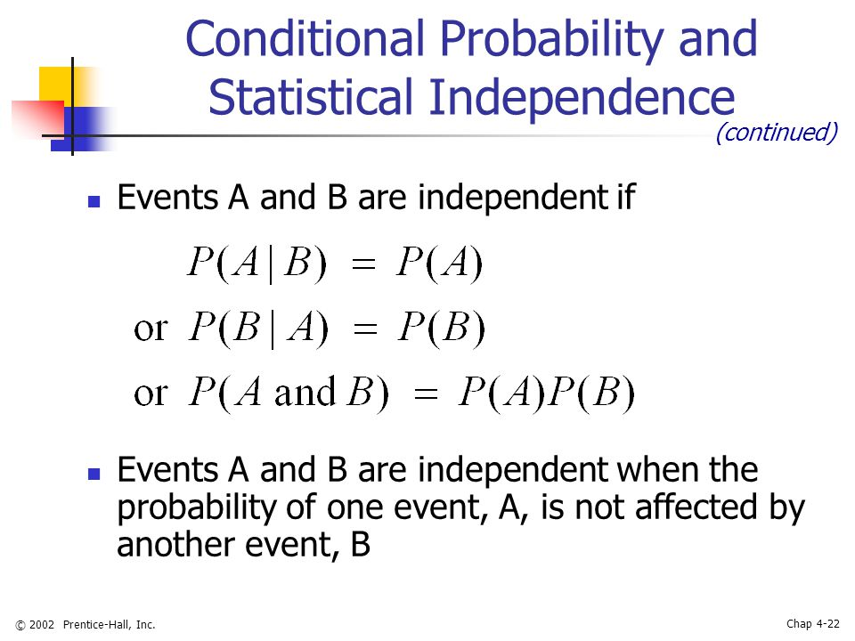 © 2002 Prentice-Hall, Inc. Chap 4-22 Conditional Probability and Statistical Independence Events A and B are independent if Events A and B are indepen