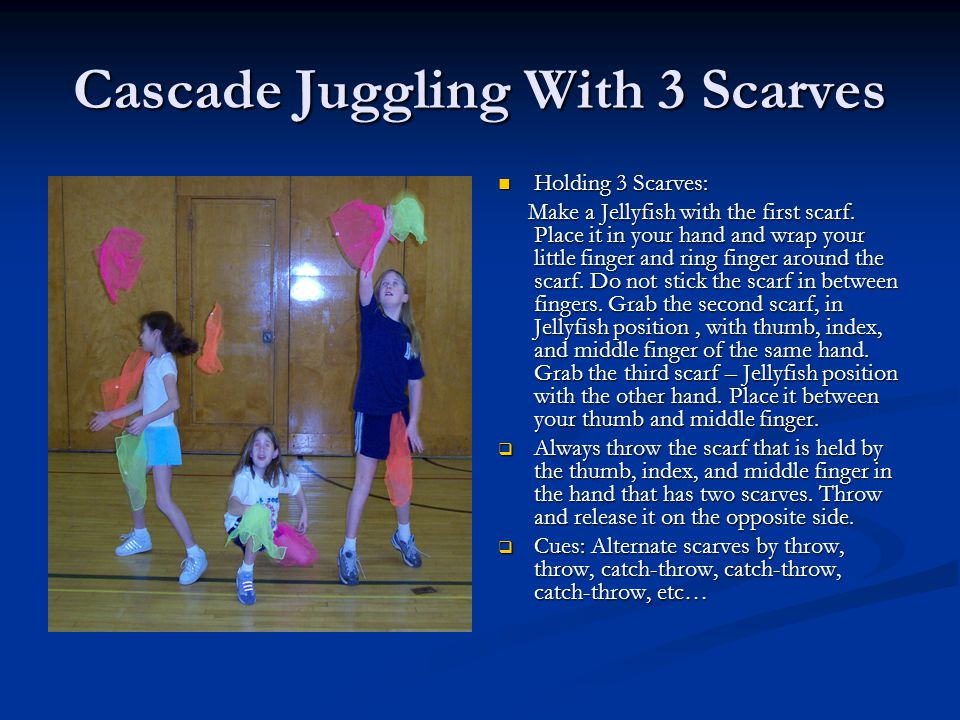 Cascade Juggling With 3 Scarves Holding 3 Scarves: Make a Jellyfish with the first scarf.