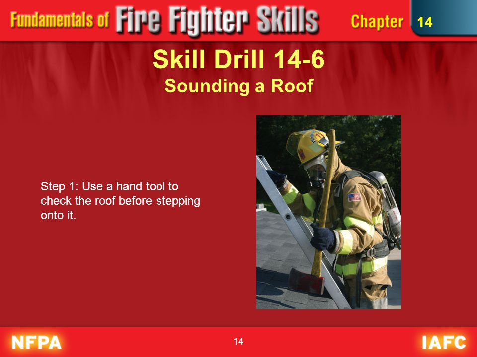 Skill Drill 14-6 Sounding a Roof Step 1: Use a hand tool to check the roof before stepping onto it.