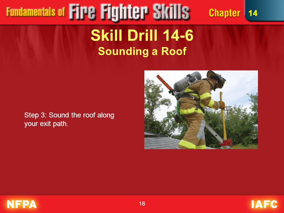 16 Skill Drill 14-6 Sounding a Roof Step 3: Sound the roof along your exit path. 14