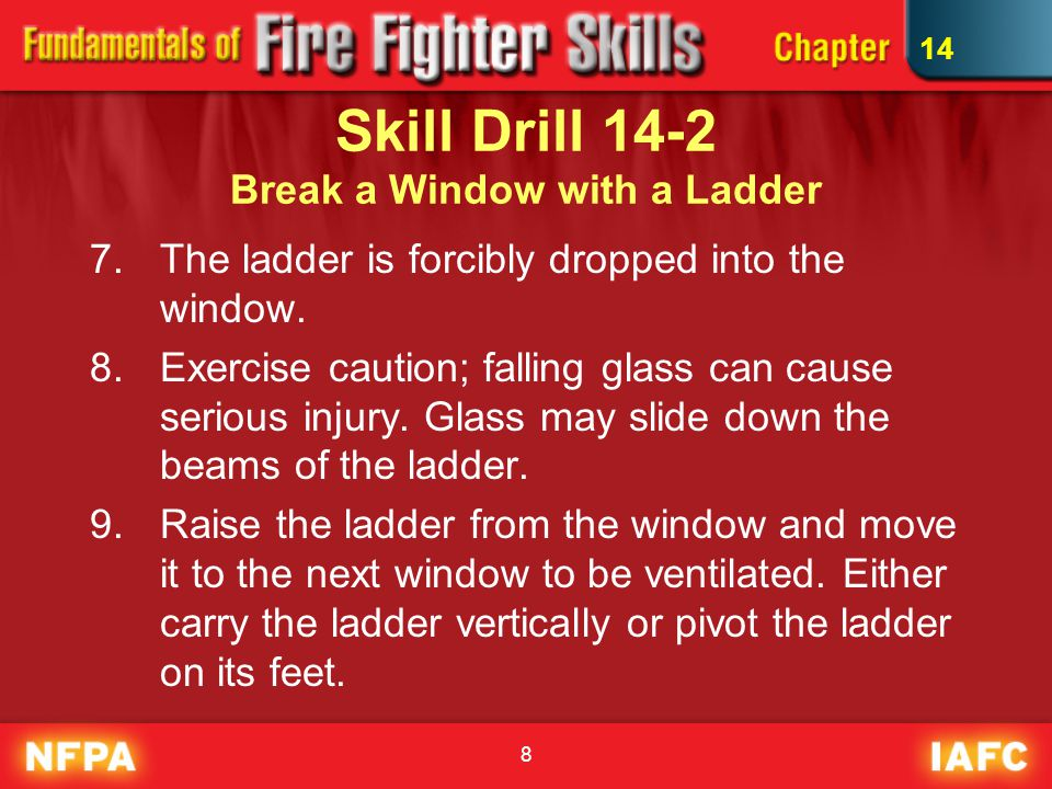 8 Skill Drill 14-2 Break a Window with a Ladder 7.The ladder is forcibly dropped into the window.