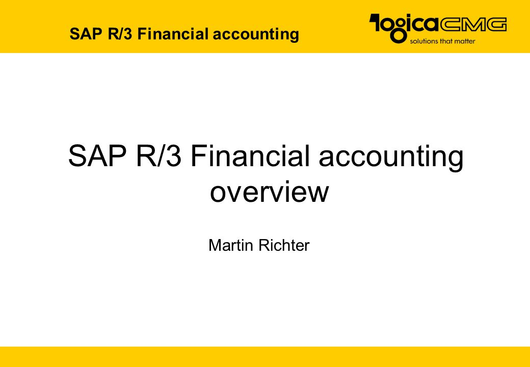 SAP R/3 Financial accounting overview Martin Richter SAP R/3 Financial accounting
