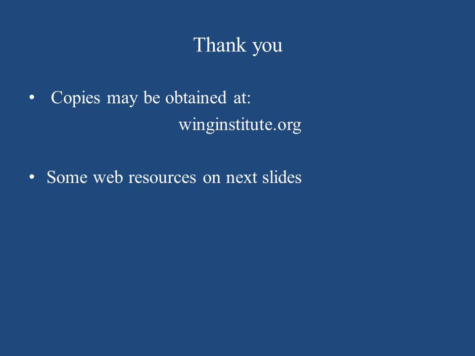 Thank you Copies may be obtained at: winginstitute.org Some web resources on next slides