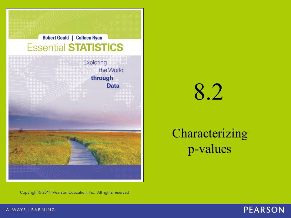 Copyright © 2014 Pearson Education, Inc. All rights reserved 8.2 Characterizing p-values