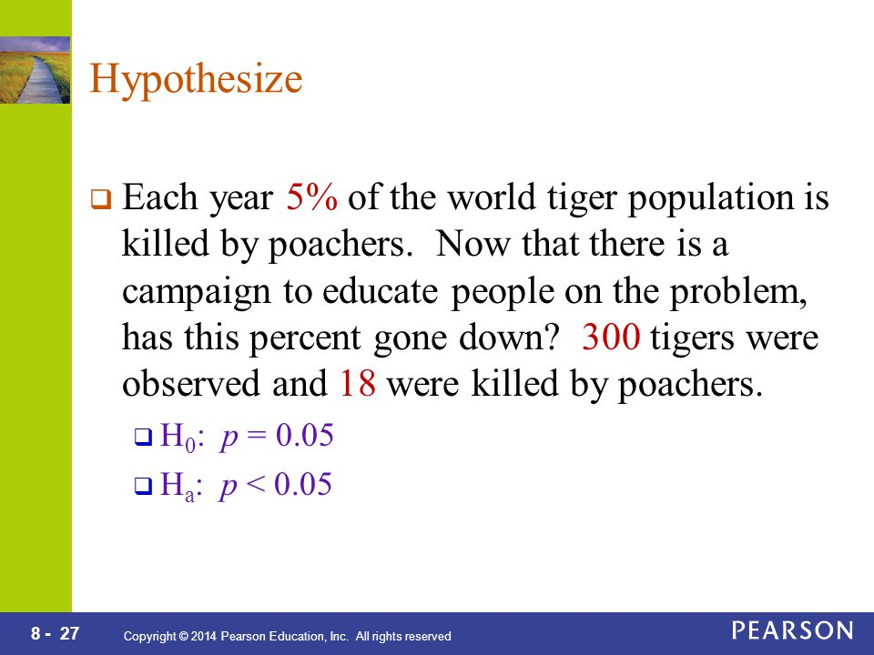 8 - 27 Copyright © 2014 Pearson Education, Inc. All rights reserved Hypothesize  Each year 5% of the world tiger population is killed by poachers. No