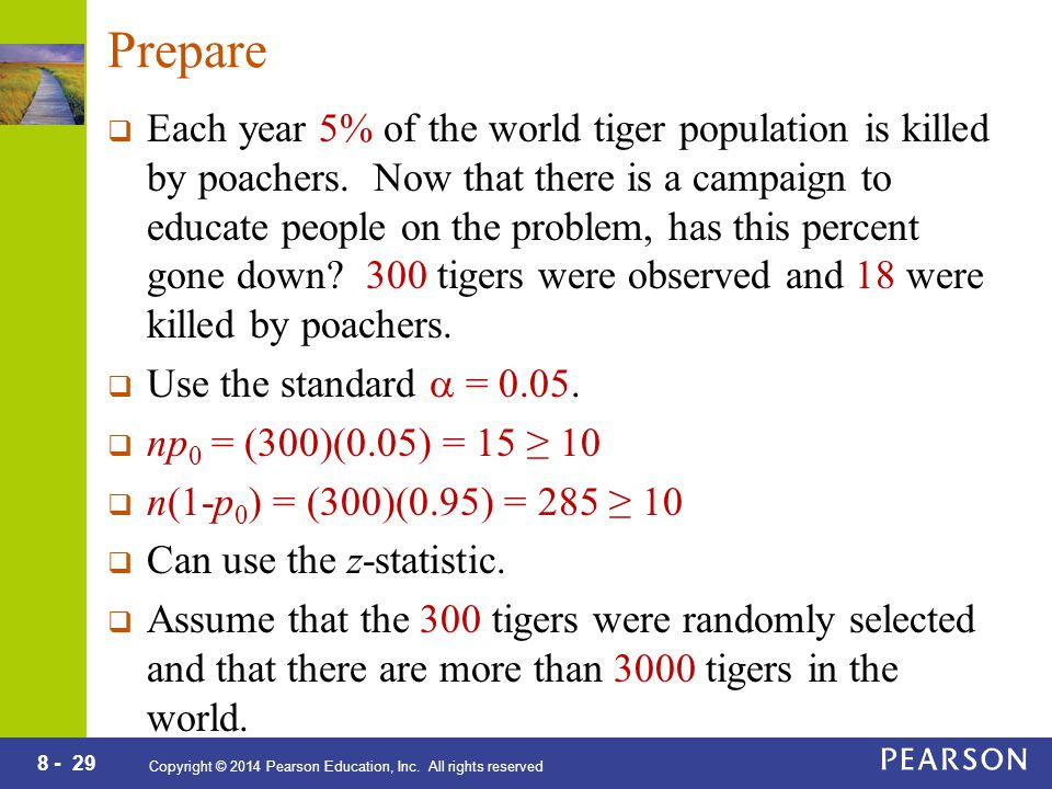 8 - 29 Copyright © 2014 Pearson Education, Inc. All rights reserved Prepare  Each year 5% of the world tiger population is killed by poachers. Now th