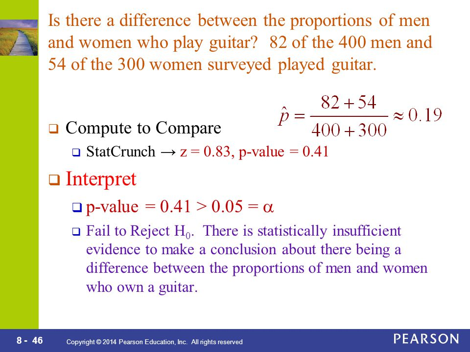8 - 46 Copyright © 2014 Pearson Education, Inc. All rights reserved Is there a difference between the proportions of men and women who play guitar? 82