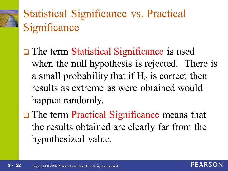 8 - 52 Copyright © 2014 Pearson Education, Inc. All rights reserved Statistical Significance vs. Practical Significance  The term Statistical Signifi