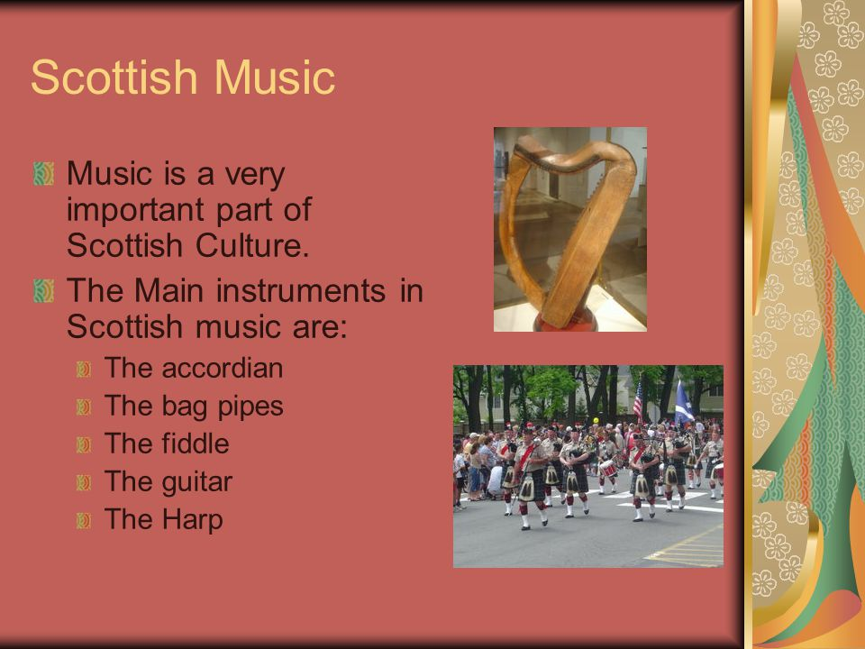 Scottish Music Music is a very important part of Scottish Culture.