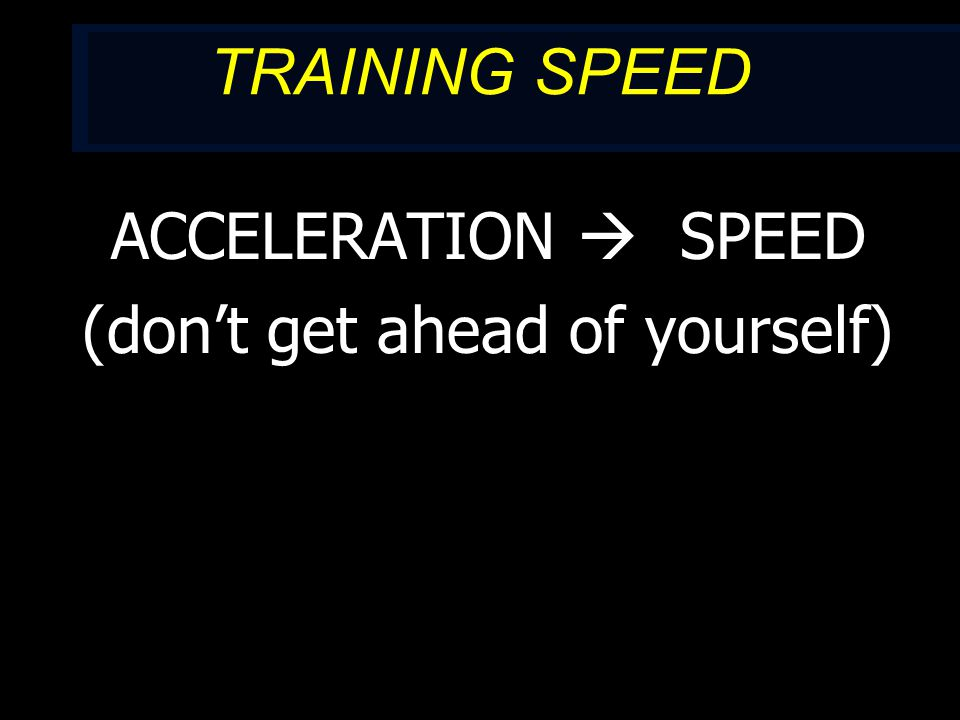 ACCELERATION ACCELERATION: Repetitive starts over distances short of 40m Get it right short, before going out farther Crouch start, block start, rocker start Focus on extension, posture, decreasing ground contact time, arms long to short Stadiums 2 steps at a time (works on full extension and pushing)