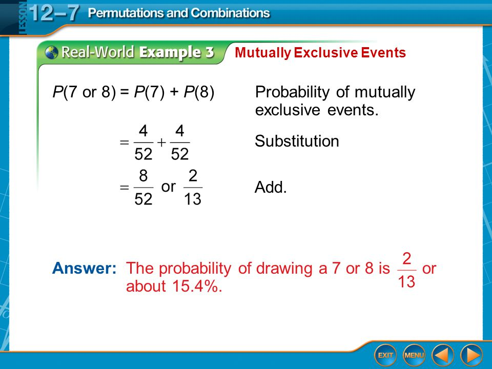 Example 3 Mutually Exclusive Events Answer: The probability of drawing a 7 or 8 is or about 15.4%.