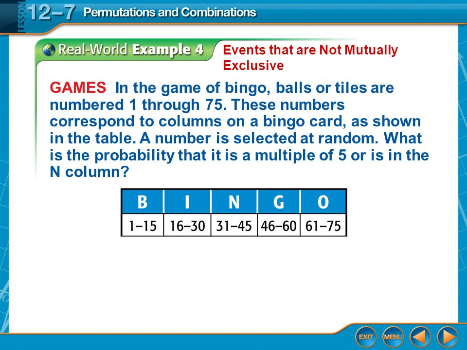 Example 4 Events that are Not Mutually Exclusive GAMES In the game of bingo, balls or tiles are numbered 1 through 75.