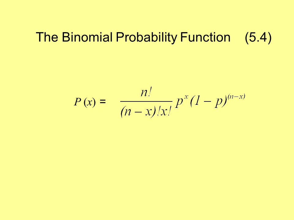The Binomial Probability Function (5.4) P (x) =