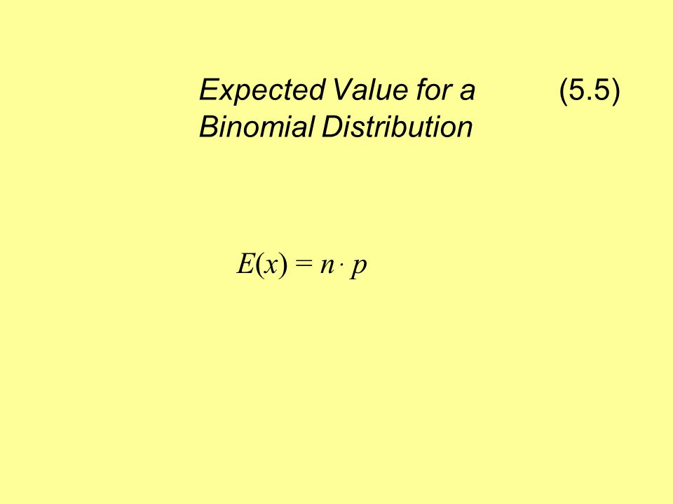 Expected Value for a (5.5) Binomial Distribution E(x) = nּ p