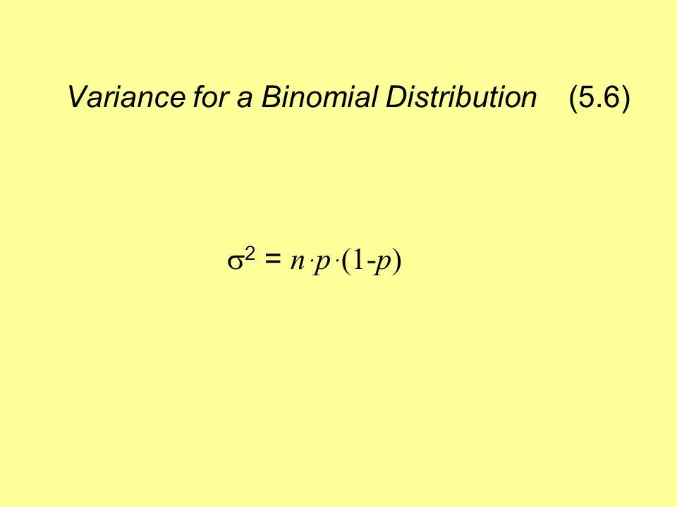 Variance for a Binomial Distribution (5.6)  2 = n ּpּ(1-p)