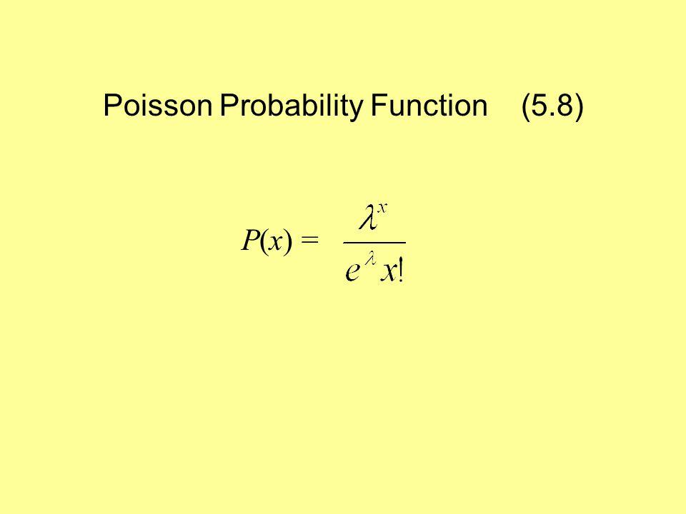 Poisson Probability Function (5.8) P(x) =