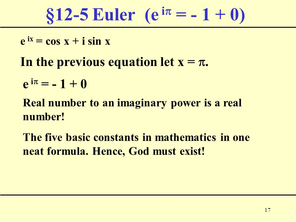 17 §12-5 Euler (e i  = - 1 + 0) In the previous equation let x = .
