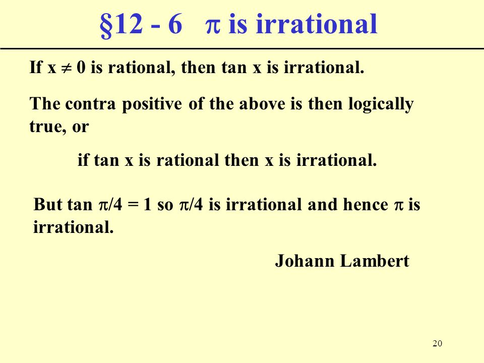 20 §12 - 6  is irrational If x  0 is rational, then tan x is irrational. The contra positive of the above is then logically true, or if tan x is rat