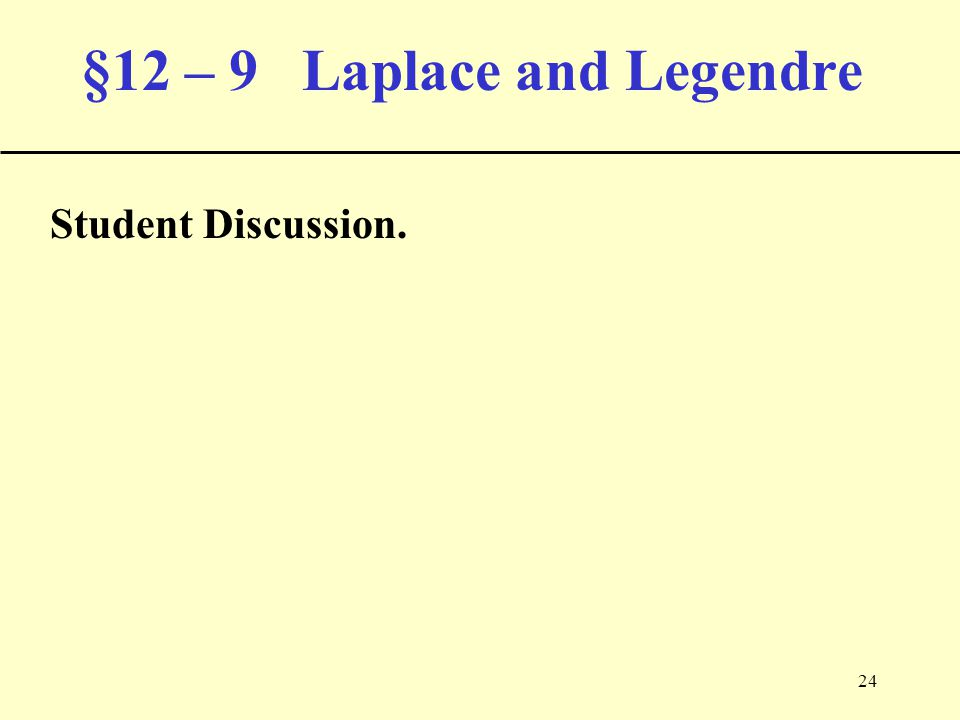 24 §12 – 9 Laplace and Legendre Student Discussion.