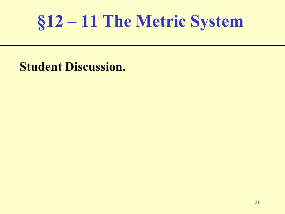 26 §12 – 11 The Metric System Student Discussion.