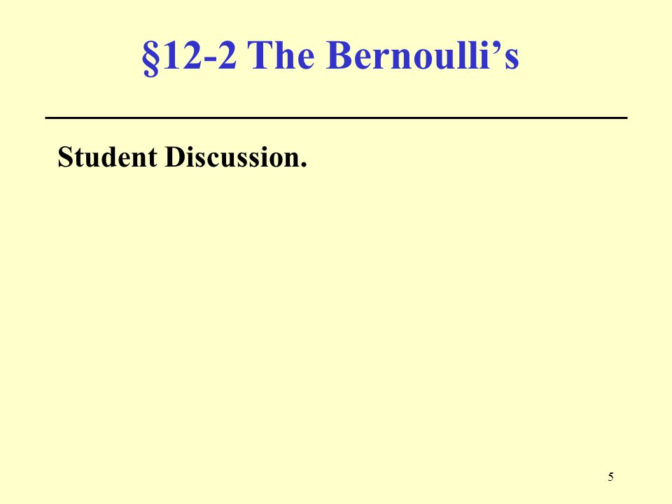5 §12-2 The Bernoulli's Student Discussion.