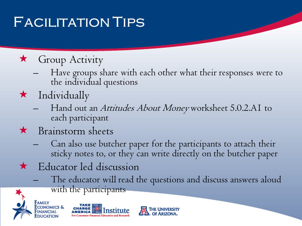 Facilitation Tips  Group Activity –Have groups share with each other what their responses were to the individual questions  Individually –Hand out a