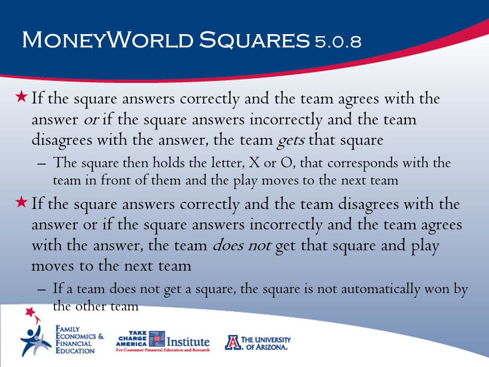 MoneyWorld Squares 5.0.8  If the square answers correctly and the team agrees with the answer or if the square answers incorrectly and the team disag