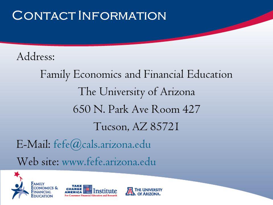 Contact Information Address: Family Economics and Financial Education The University of Arizona 650 N. Park Ave Room 427 Tucson, AZ 85721 E-Mail: fefe