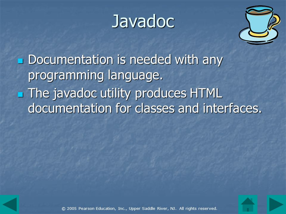 © 2005 Pearson Education, Inc., Upper Saddle River, NJ. All rights reserved. Javadoc Documentation is needed with any programming language. Documentat