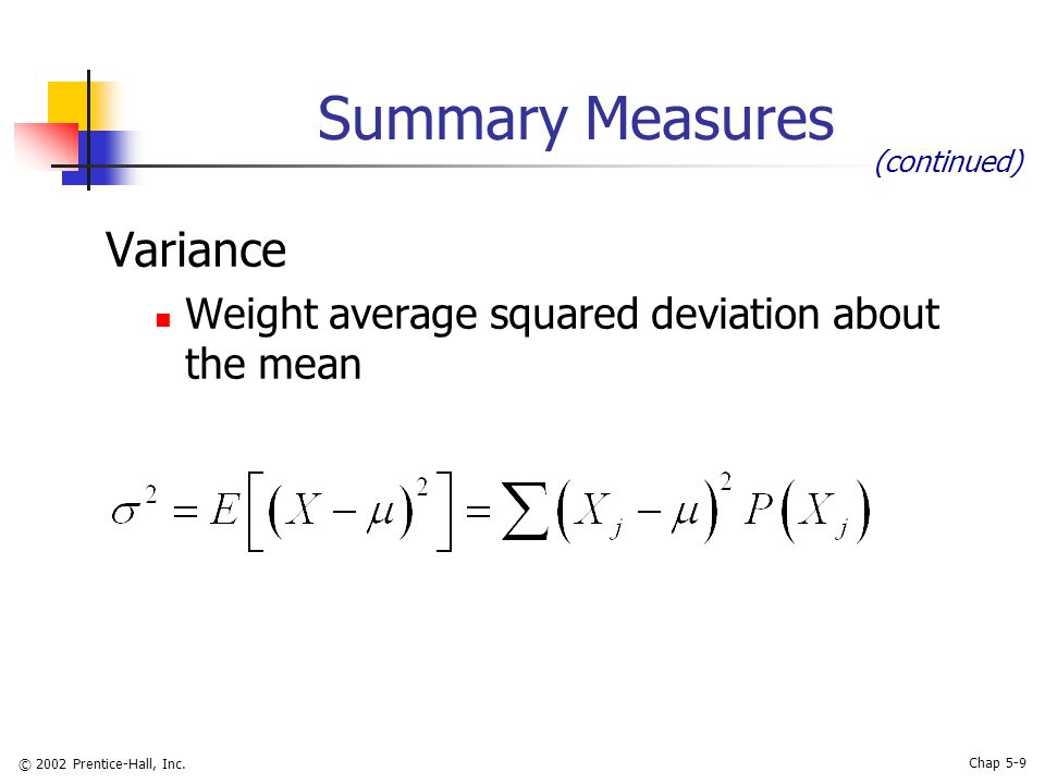 © 2002 Prentice-Hall, Inc. Chap 5-9 Summary Measures Variance Weight average squared deviation about the mean (continued)
