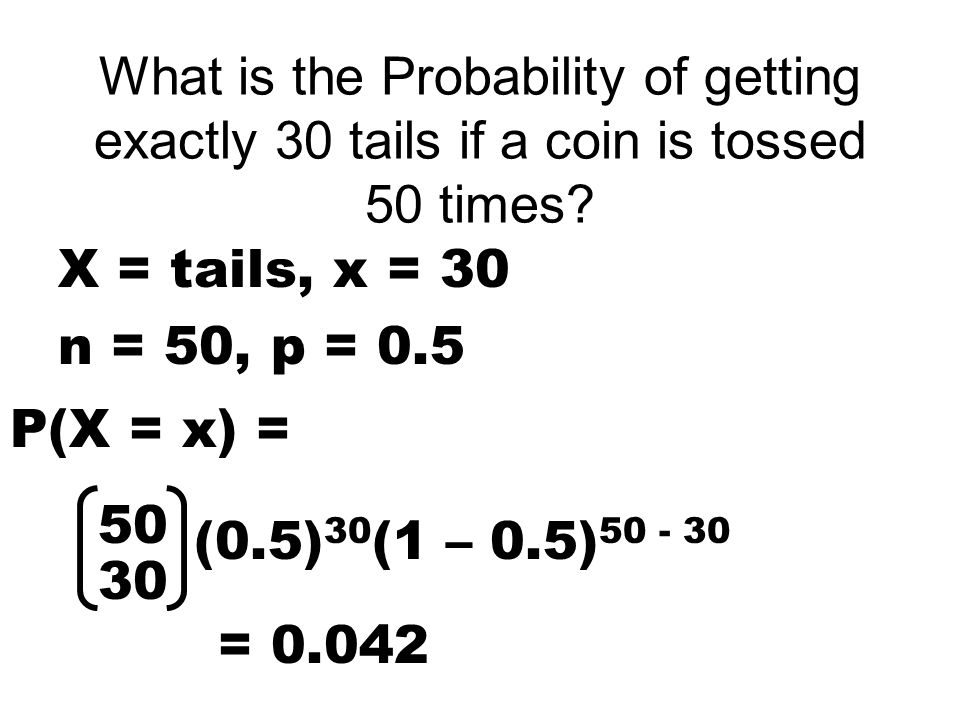 What is the Probability of getting exactly 30 tails if a coin is tossed 50 times.