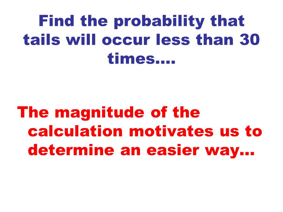 Find the probability that tails will occur less than 30 times….