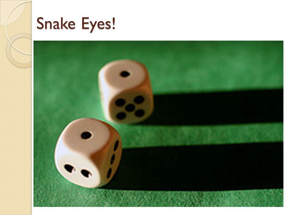 Snake Eyes!