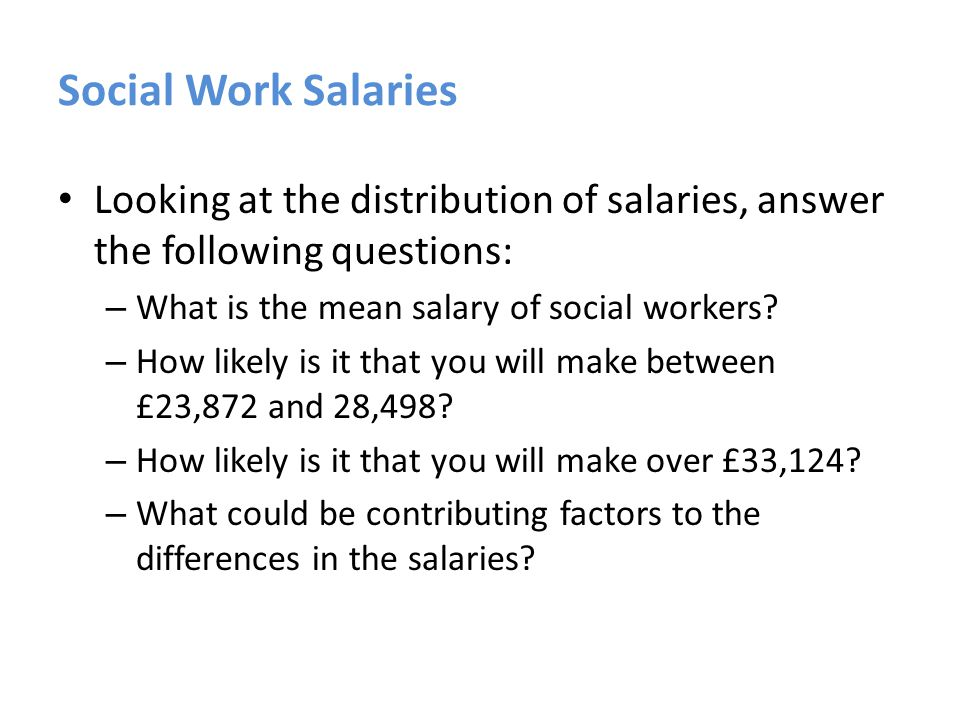 Social Work Salaries Looking at the distribution of salaries, answer the following questions: – What is the mean salary of social workers.
