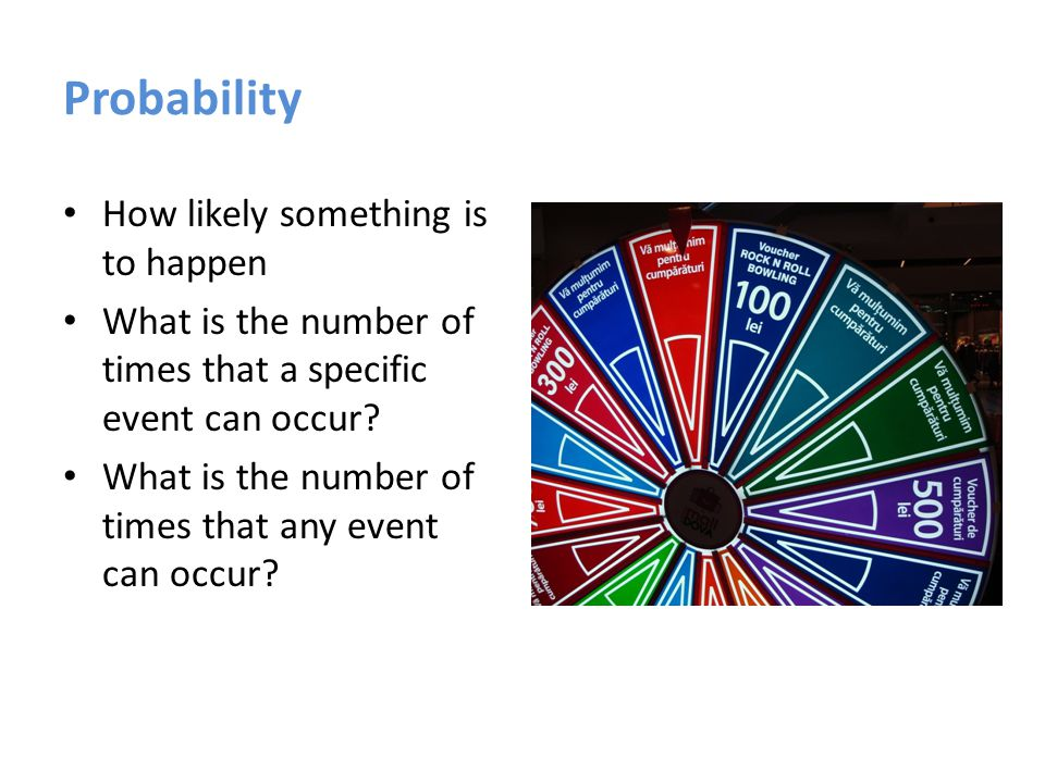 Probability How likely something is to happen What is the number of times that a specific event can occur.