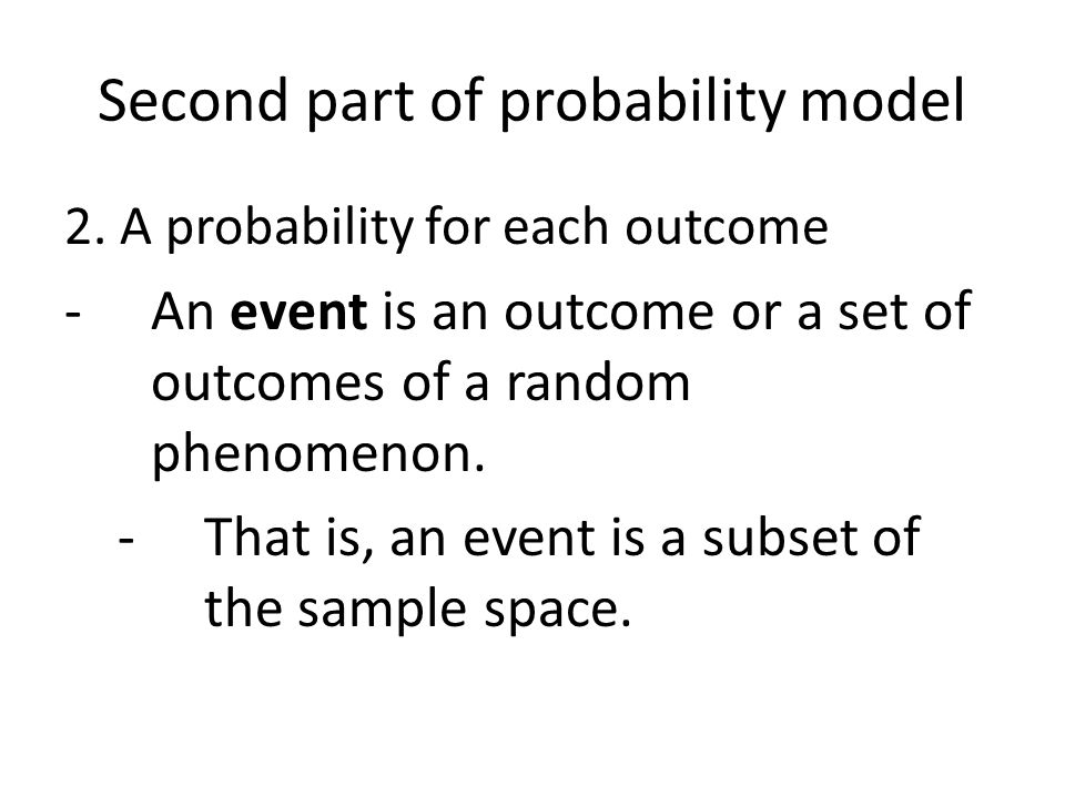 Example of an Event Take the sample space S for four tosses of a coin to be the 16 possible outcomes in the form HTTH.