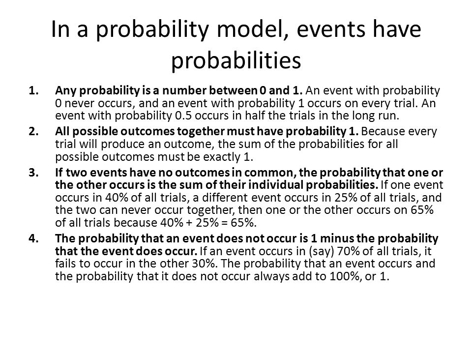 In a probability model, events have probabilities 1.Any probability is a number between 0 and 1.