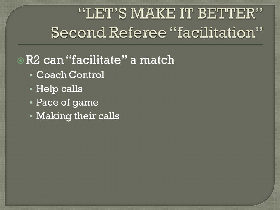  R2 can facilitate a match Coach Control Help calls Pace of game Making their calls