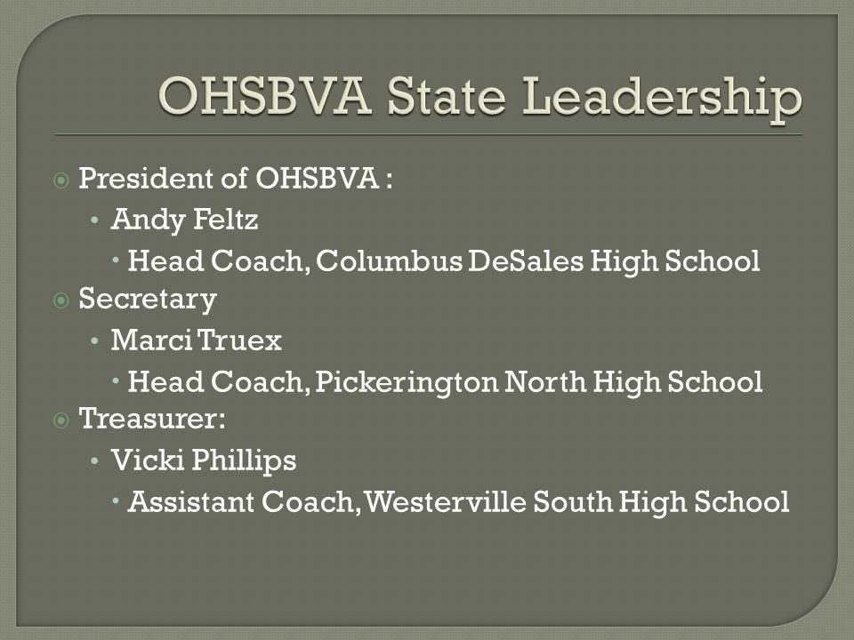  President of OHSBVA : Andy Feltz  Head Coach, Columbus DeSales High School  Secretary Marci Truex  Head Coach, Pickerington North High School  Treasurer: Vicki Phillips  Assistant Coach, Westerville South High School