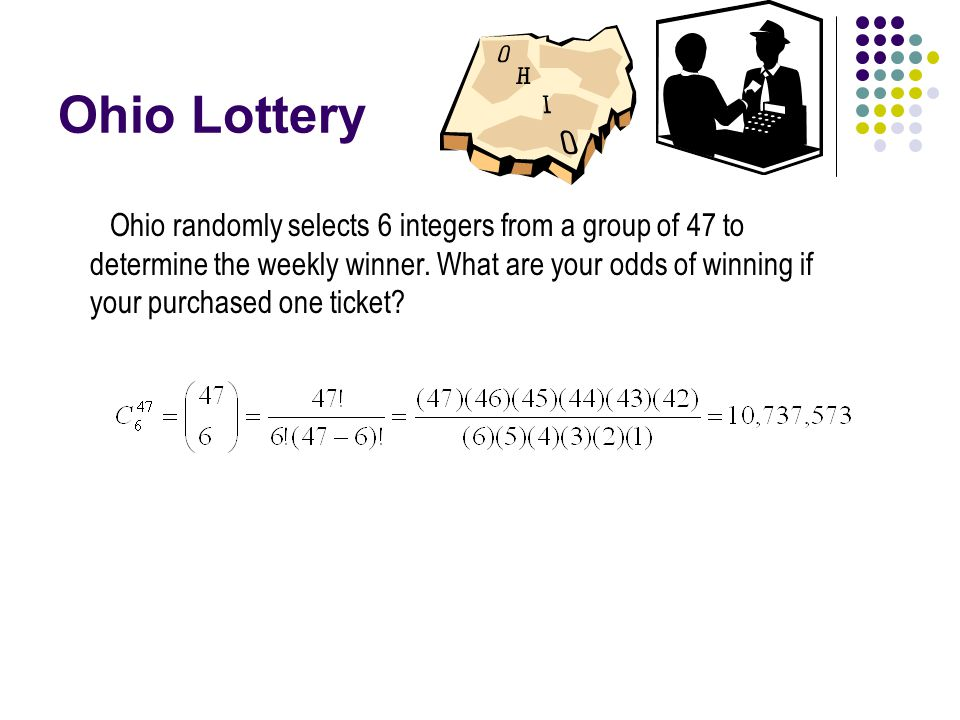 Ohio Lottery Ohio randomly selects 6 integers from a group of 47 to determine the weekly winner.